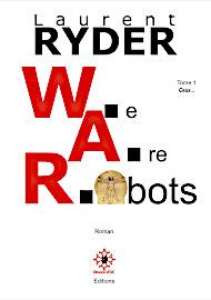 Roman anticipation W.A.R. We Are Robots tome 1 - ceux... - Laurent-Ryder - Dragon d'Oc editions decembre 2020 janvier 2021
